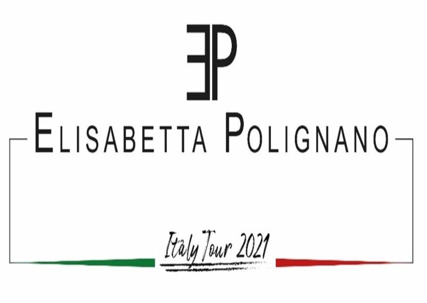 Italy Tour 2021 by Elisabetta Polignano: il bridal tour che sottolinea l'eccellenza del Made in Italy!